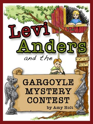 Levi Anders and the Gargoyle Mystery Contest by Amy Holt
