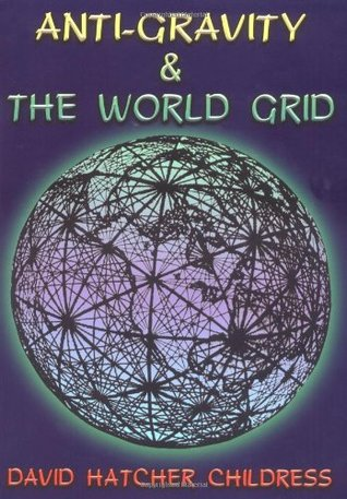 Anti-Gravity and the World Grid (Lost Science by David Hatcher Childress
