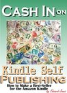 Cash In on Kindle Self-Publishing: How to Make a Best-Seller for the Amazon Kindle
