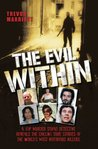 The Evil Within - A Top Murder Squad Detective Reveals The Chilling True Stories of The World's Most Notorious Killers