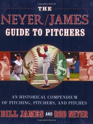 The Neyer/James Guide to Pitchers by Bill James