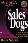 Rich Dad Advisor's Series®: SalesDogs: You Do Not Have to Be an Attack Dog to Be Successful in Sales (Rich Dad's Advisors)