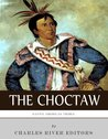 Native American Tribes: The History and Culture of the Choctaw