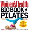 The Women's Health Big Book of Pilates: The Essential Guide to Total-Body Fitness