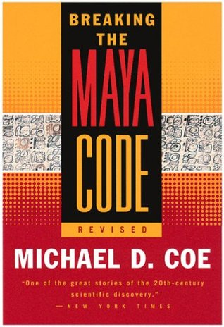 Breaking the Maya Code by Michael D. Coe