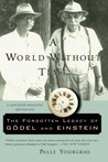 A World Without Time: The Forgotten Legacy of Gödel And Einstein