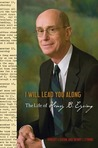 I Will Lead You Along, the Life of Henry B. Eyring
