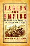 Eagles and Empire: The United States, Mexico, and the Struggle for a Continent