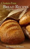 Gluten Free Bread Recipes: Delicious Gluten Free Bread The Whole Family Will Love!