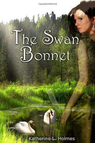 The Swan Bonnet by Katherine L. Holmes