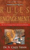 The Rules of Engagement Volume 1: The Art of Strategic Prayer and Spiritual Warfare