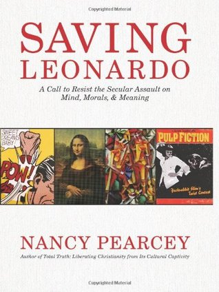 Saving Leonardo by Nancy Pearcey