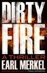 Dirty Fire: A Thriller