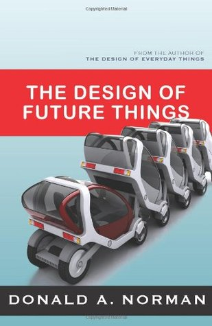 The Design of Future Things by Donald A. Norman