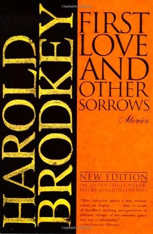 First Love and Other Sorrows by Harold Brodkey