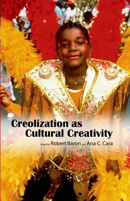 Creolization as Cultural Creativity by Robert Baron