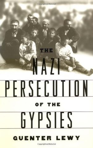 The Nazi Persecution of the Gypsies by Guenter Lewy