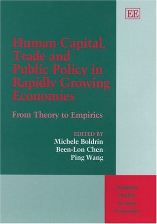 Human Capital, Trade And Public Policy In Rapidly Growing Economies: From Theory To Empirics (Academia Studies in Asian Economies Series)