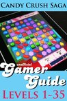 Candy Crush Saga Gamer Guide: Levels 1-35 (Candy Crush Saga Gamer Guides)