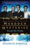 Murdoch Mysteries: Except The Dying (Murdoch Mysteries (Detective Murdoch)) by Maureen Jennings