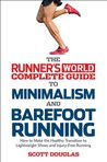 The Runner's World Complete Guide to Minimalism and Barefoot Running: How to Make the Healthy Transition to Lightweight Shoes and Injury-Free Running