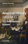 American History, 1801-1811. The Jeffersonian System