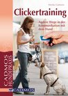 Clickertraining: Andere Wege in der Kommunikation mit dem Hund (German Edition)
