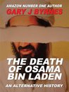 The Death of Osama Bin Laden - An Alternative History