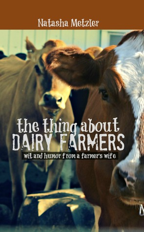 The Thing About Dairy Farmers by Natasha Metzler