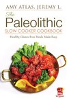 The Paleolithic Slow Cooker Cookbook: Healthy Gluten Free Recipes Made Easy (Paleo Recipes Made Easy)