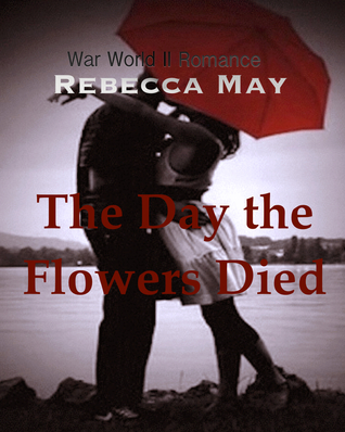 The Day the Flowers Died by Rebecca May