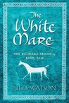 The White Mare (Dalriada Trilogy, #1)