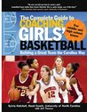 The Complete Guide to Coaching Girls' Basketball : Building a Great Team the Carolina Way