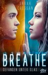 Breathe - Gefangen unter Glas: Roman (German Edition)