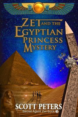 Zet and the Egyptian Princess Mystery (Secret Agent Zet) by Scott  Peters