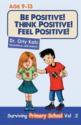Be Positive! Think Positive! Feel Positive! by Orly Katz