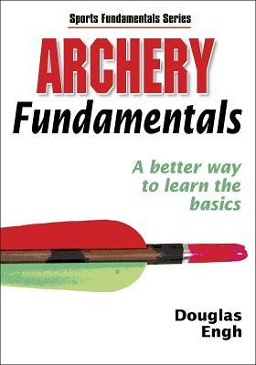 Archery Fundamentals by Douglas Engh