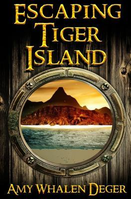 Escaping Tiger Island by Amy Whalen Deger