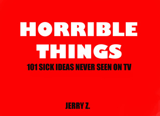 Horrible Things by Jerry Z.