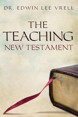 The Teaching New Testament by Edwin Lee Vrell
