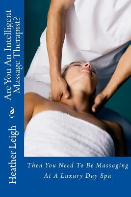Are You an Intelligent Massage Therapist? by Heather   Leigh