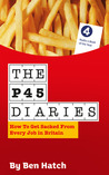 The P45 Diaries: How To get Sacked From Every Job in Britain