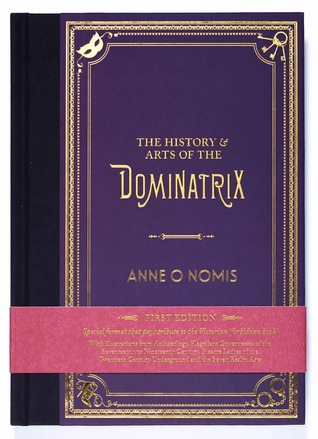 The History & Arts of the Dominatrix by Anne O. Nomis