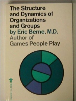 The Structure and Dynamics of Organizations and Groups by Eric Berne