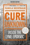 Cure Unknown (Revised Edition): Inside the Lyme Epidemic