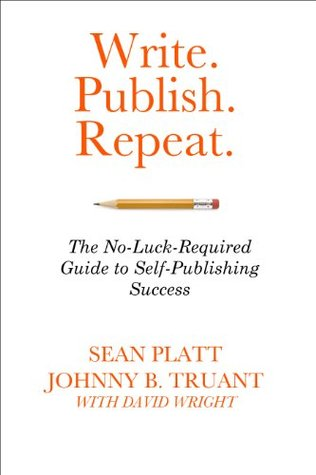 Write. Publish. Repeat. (The No-Luck-Required Guide to Self-Publishing Success)