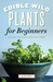 Edible Wild Plants for Beginners by Althea Press