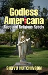 Godless Americana: Race & Religious Rebels