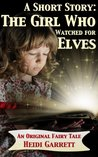 A Short Story: The Girl Who Watched For Elves (Once Upon a Time Today, 0.0)