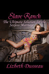 Slave Ranch: The Ultimate Solution For A Sexless Marriage